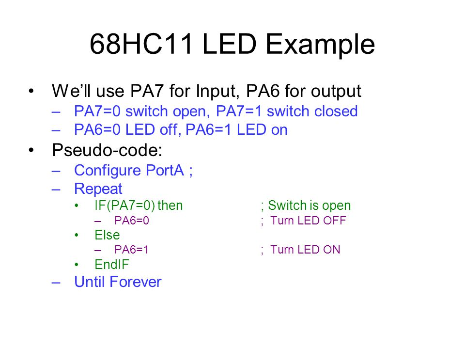 68HC11 LED Example We'll use PA7 for Input, PA6 for output