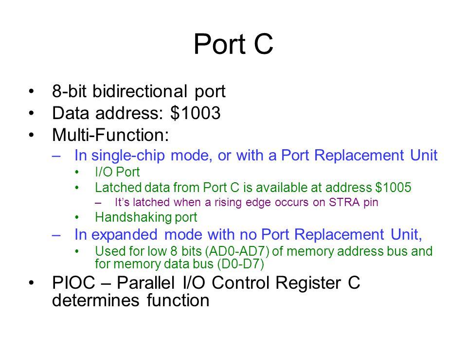 Port C 8-bit bidirectional port Data address: $1003 Multi-Function: