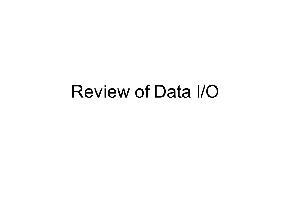 Review of Data I/O