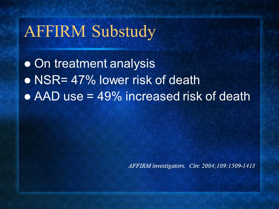 AFFIRM Substudy On treatment analysis NSR= 47% lower risk of death