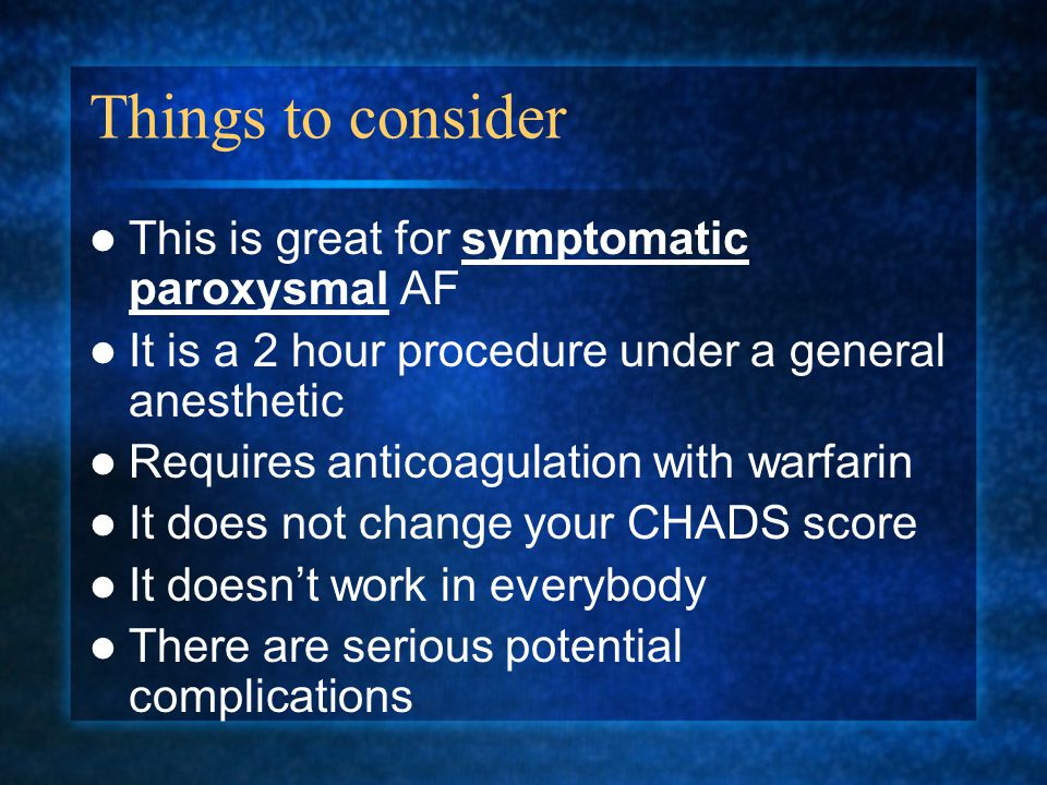 Things to consider This is great for symptomatic paroxysmal AF