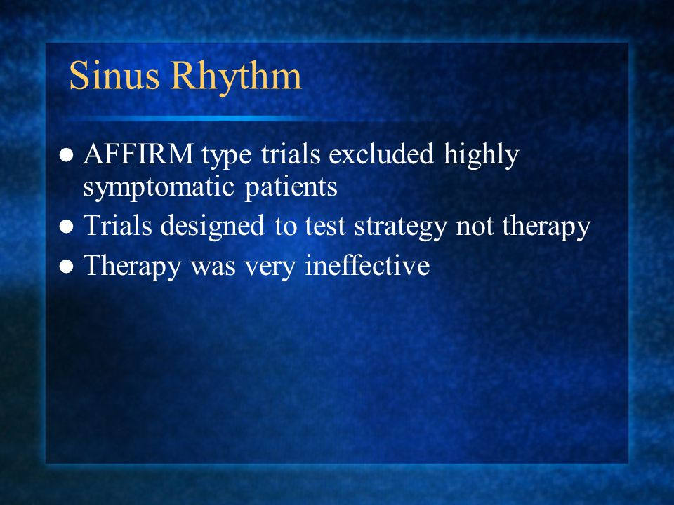 Sinus Rhythm AFFIRM type trials excluded highly symptomatic patients