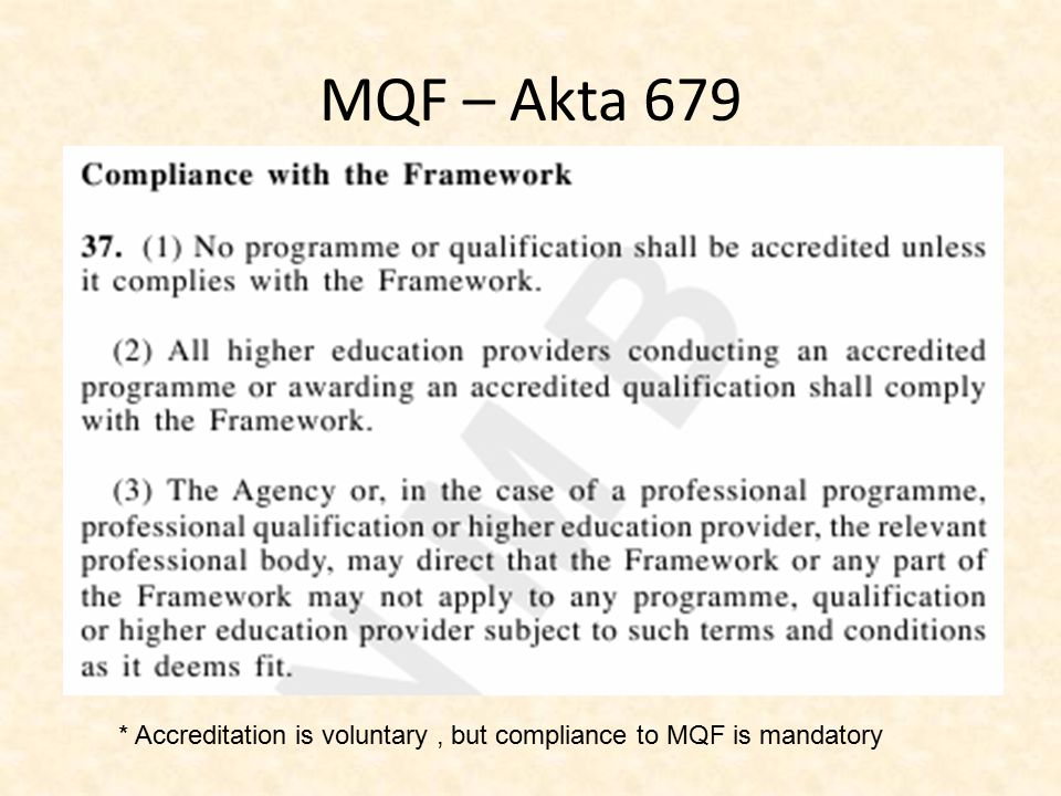 MQF – Akta 679 * Accreditation is voluntary , but compliance to MQF is mandatory