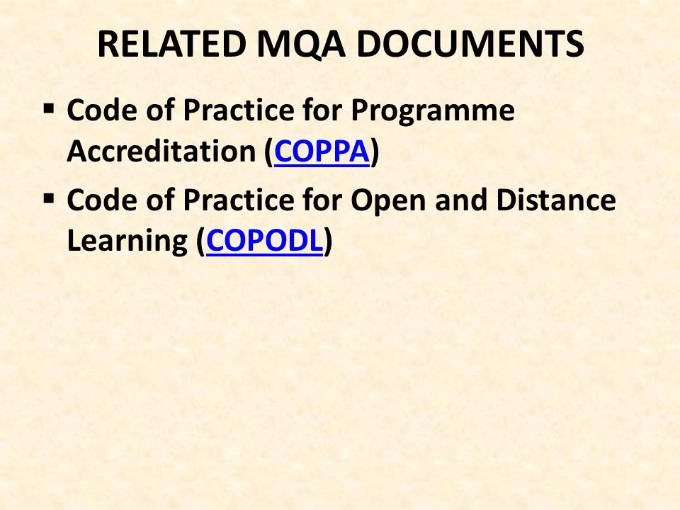 RELATED MQA DOCUMENTS Code of Practice for Programme Accreditation (COPPA) Code of Practice for Open and Distance Learning (COPODL)