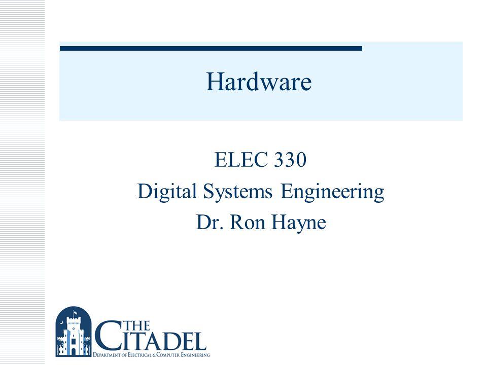 ELEC 330 Digital Systems Engineering Dr. Ron Hayne