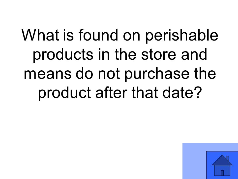 What is found on perishable products in the store and means do not purchase the product after that date