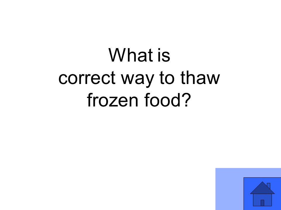 What is correct way to thaw frozen food