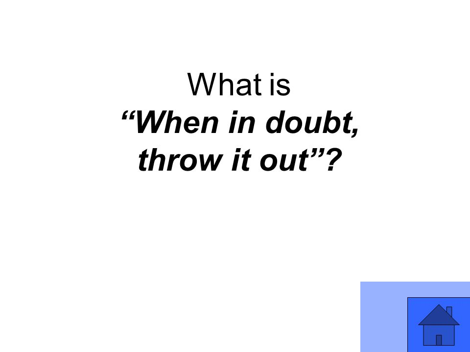 What is When in doubt, throw it out