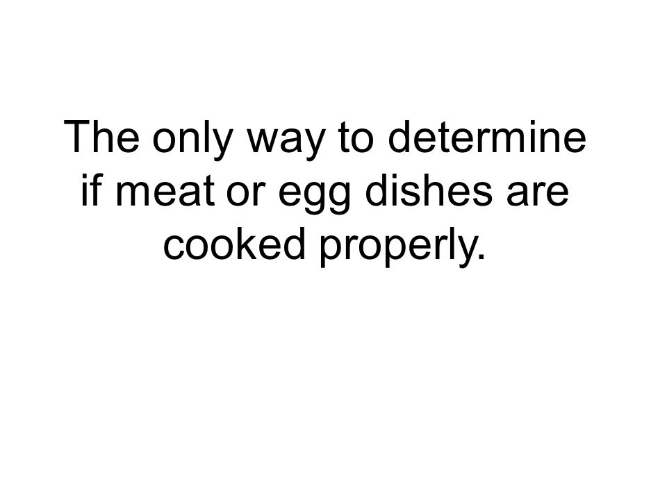 The only way to determine if meat or egg dishes are cooked properly.