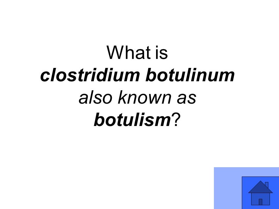 What is clostridium botulinum also known as botulism