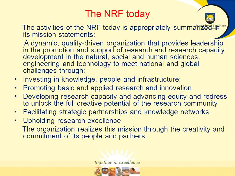 The NRF today The activities of the NRF today is appropriately summarized in its mission statements: