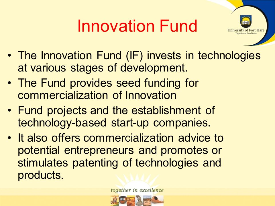 Innovation Fund The Innovation Fund (IF) invests in technologies at various stages of development.