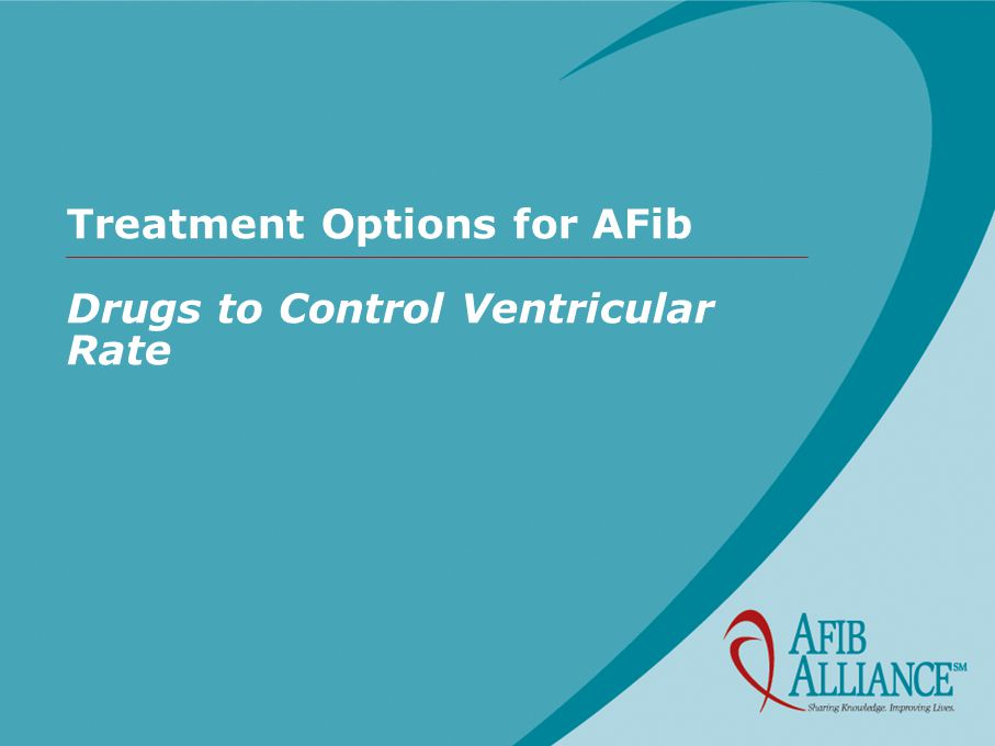 Treatment Options for AFib Drugs to Control Ventricular Rate