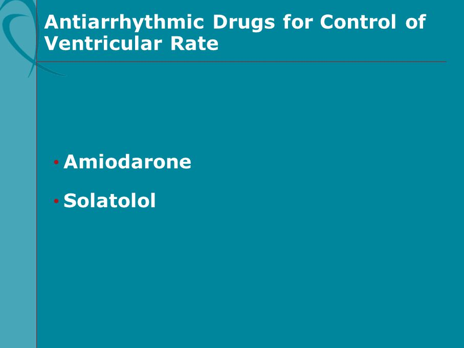 Antiarrhythmic Drugs for Control of Ventricular Rate
