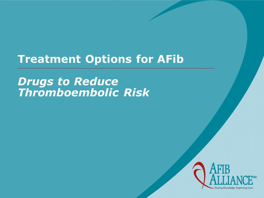 Treatment Options for AFib Drugs to Reduce Thromboembolic Risk