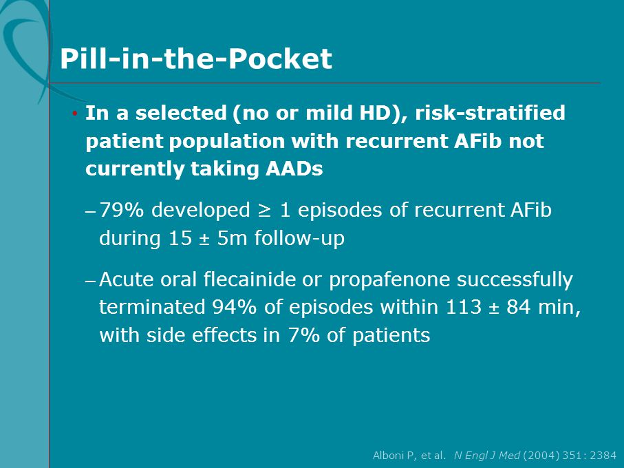 Pill-in-the-Pocket In a selected (no or mild HD), risk-stratified patient population with recurrent AFib not currently taking AADs.