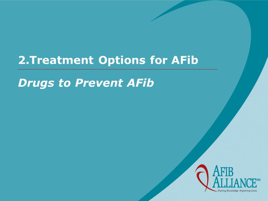2.Treatment Options for AFib Drugs to Prevent AFib