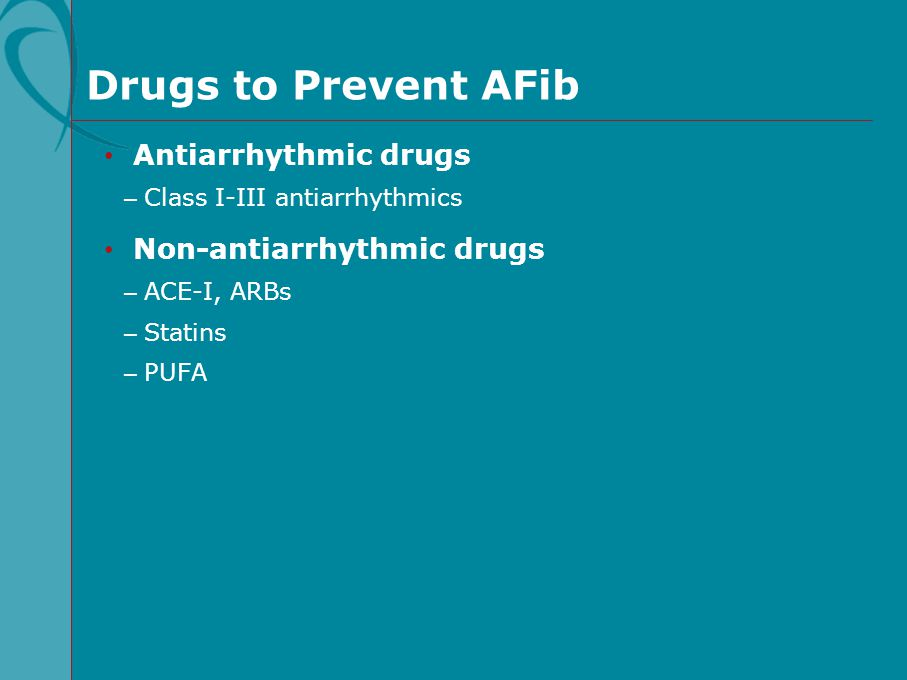Drugs to Prevent AFib Antiarrhythmic drugs Non-antiarrhythmic drugs
