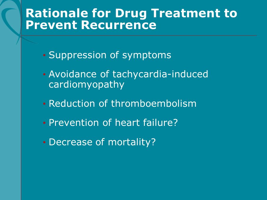 Rationale for Drug Treatment to Prevent Recurrence