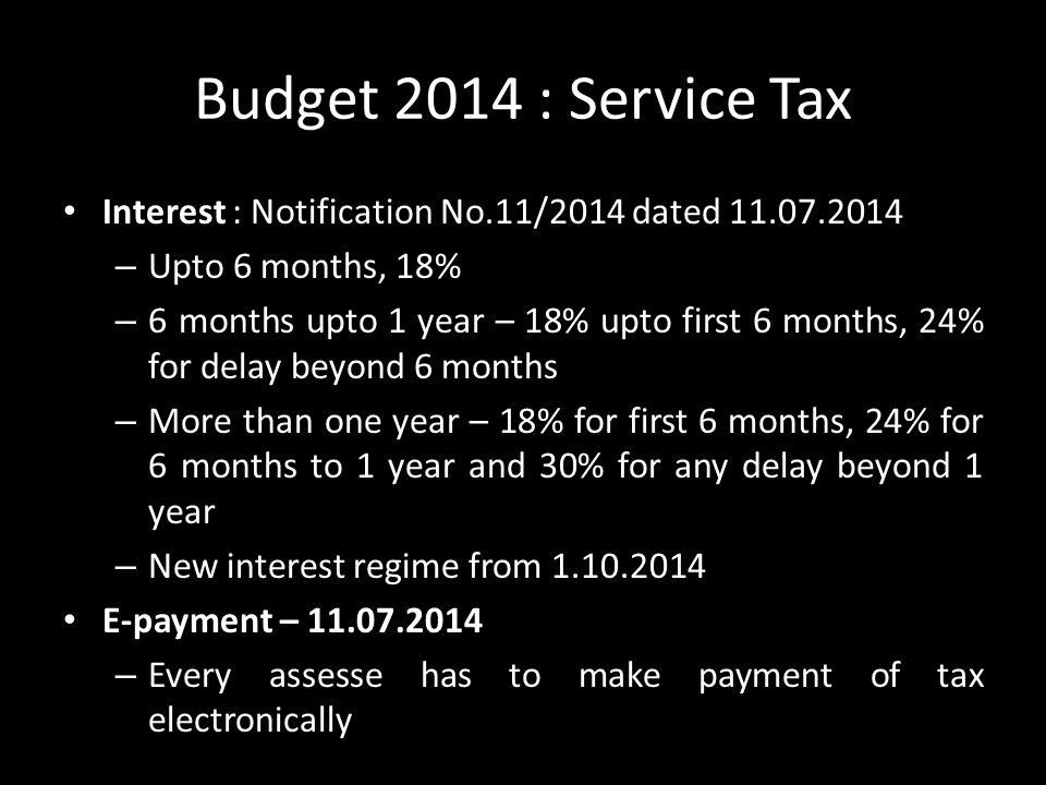 Budget 2014 : Service Tax Interest : Notification No.11/2014 dated 11.07.2014. Upto 6 months, 18%