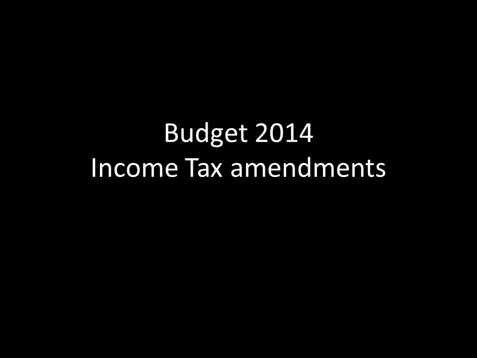 Budget 2014 Income Tax amendments