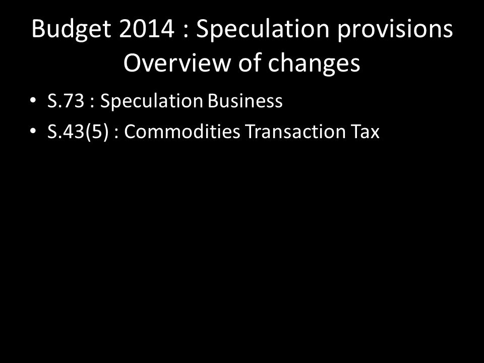 Budget 2014 : Speculation provisions Overview of changes