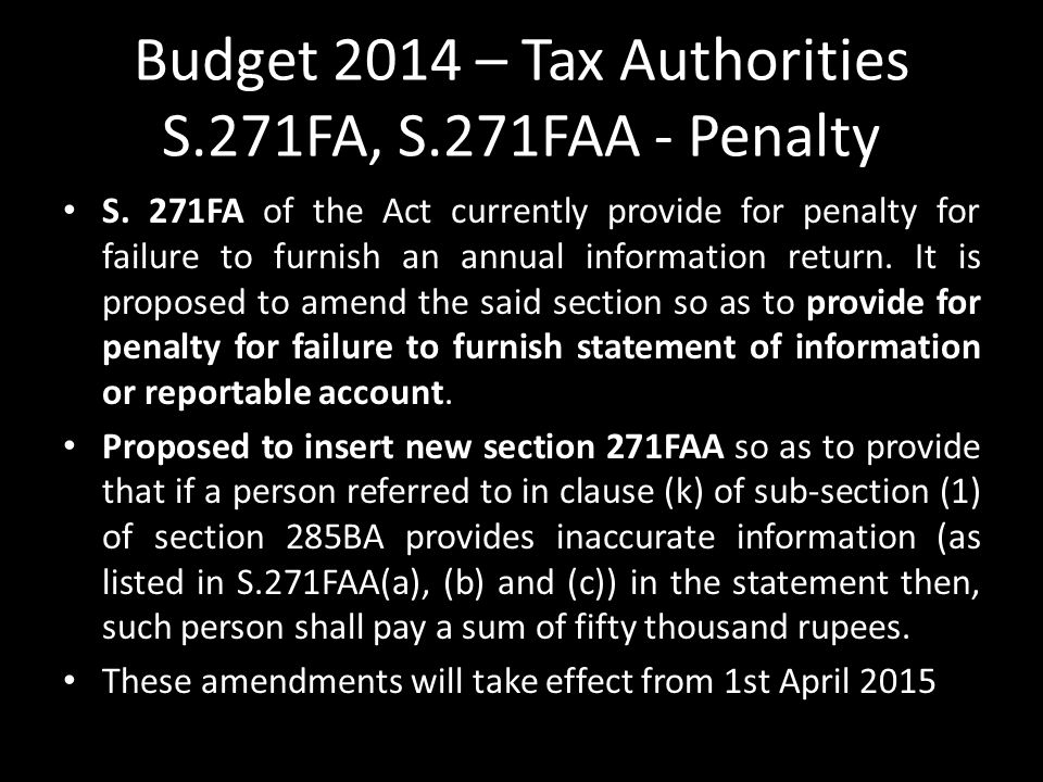 Budget 2014 – Tax Authorities S.271FA, S.271FAA - Penalty
