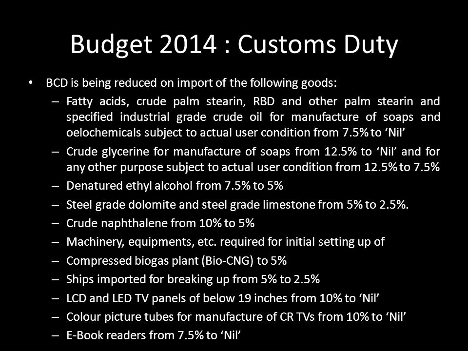 Budget 2014 : Customs Duty BCD is being reduced on import of the following goods: