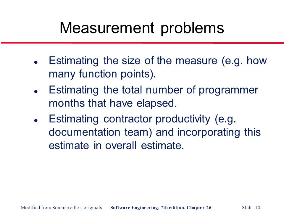 Measurement problems Estimating the size of the measure (e.g. how many function points).