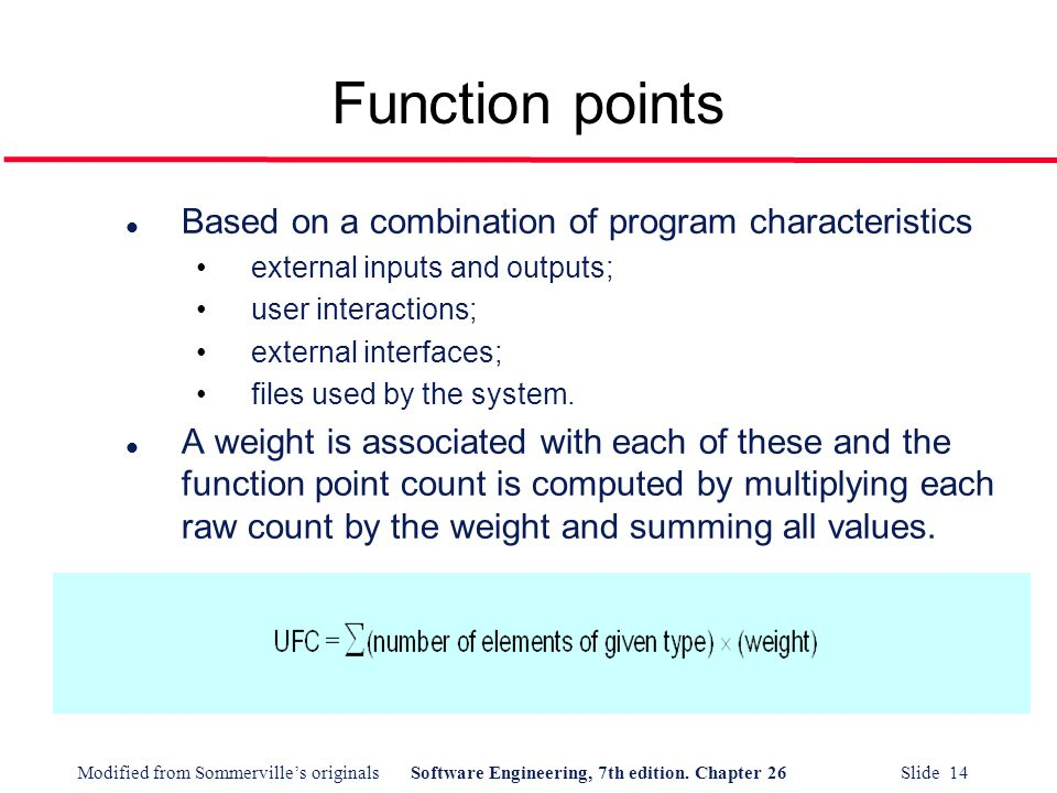 Function points Based on a combination of program characteristics