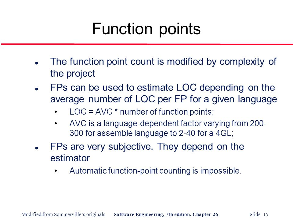 Function points The function point count is modified by complexity of the project.
