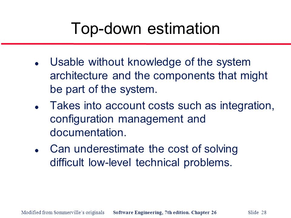 Top-down estimation Usable without knowledge of the system architecture and the components that might be part of the system.