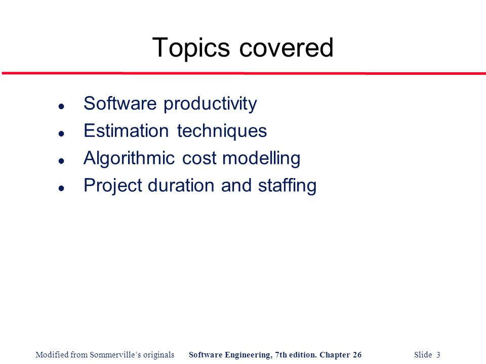 Topics covered Software productivity Estimation techniques