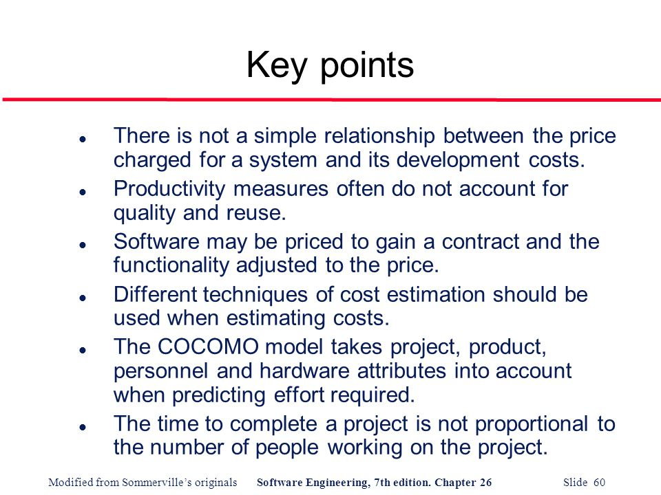Key points There is not a simple relationship between the price charged for a system and its development costs.