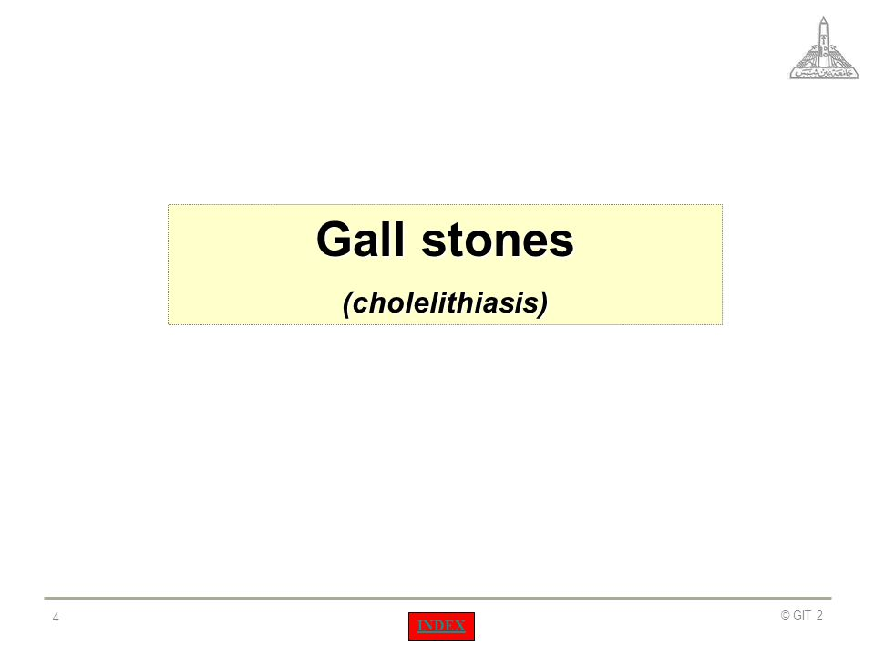 Gall stones (cholelithiasis) © GIT 2 INDEX