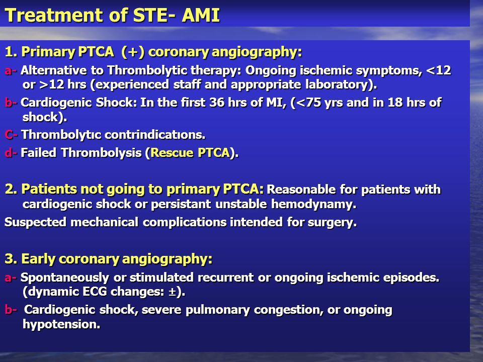 Treatment of STE- AMI 1. Primary PTCA (+) coronary angiography: