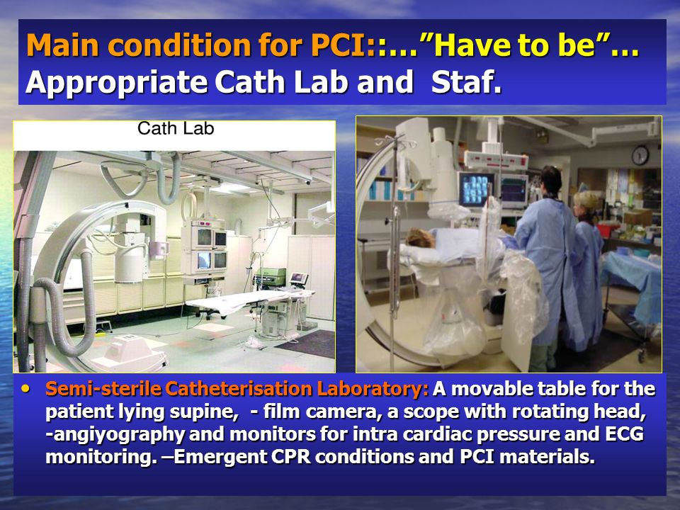 Main condition for PCI::… Have to be … Appropriate Cath Lab and Staf.