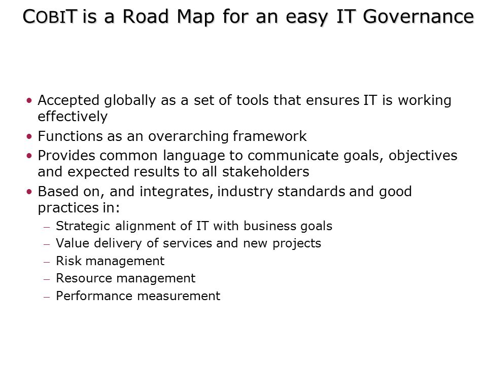 COBIT is a Road Map for an easy IT Governance