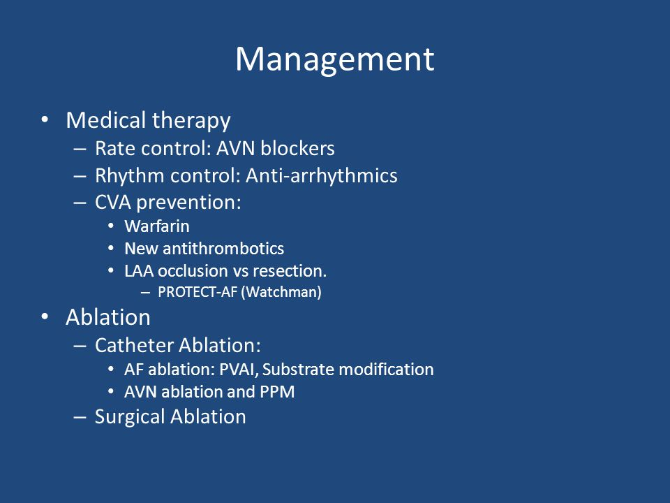 Management Medical therapy Ablation Rate control: AVN blockers