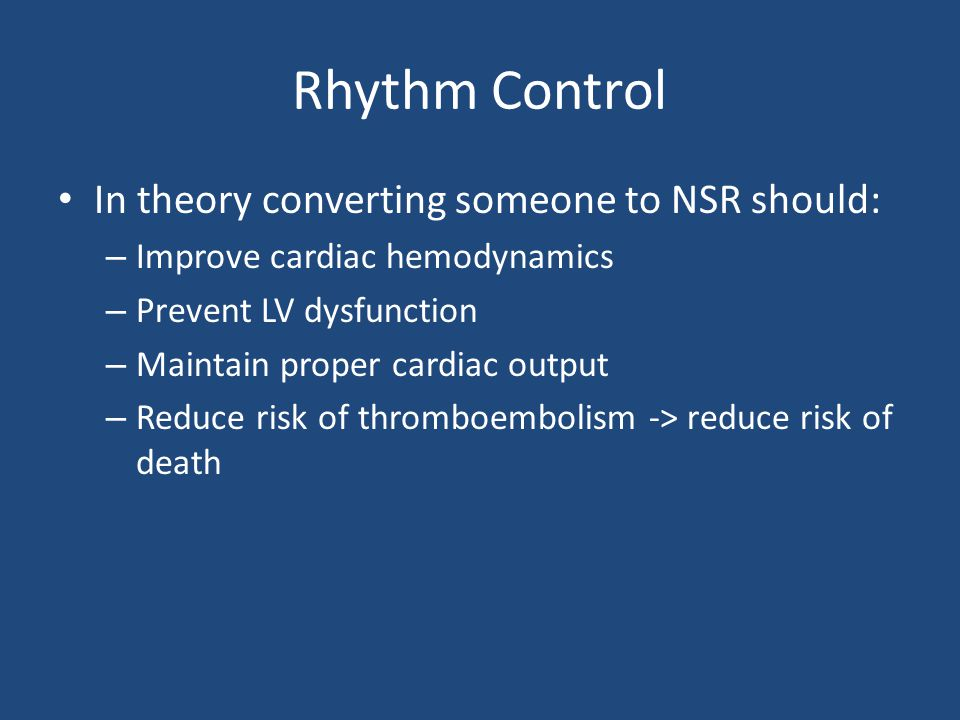 Rhythm Control In theory converting someone to NSR should: