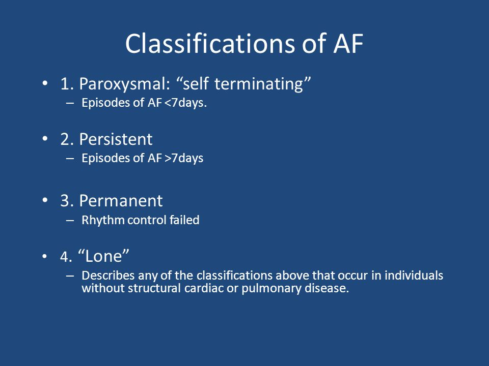 Classifications of AF 1. Paroxysmal: self terminating 2. Persistent