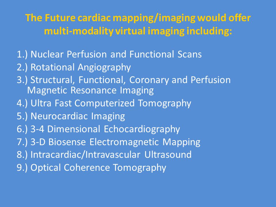 The Future cardiac mapping/imaging would offer multi-modality virtual imaging including: