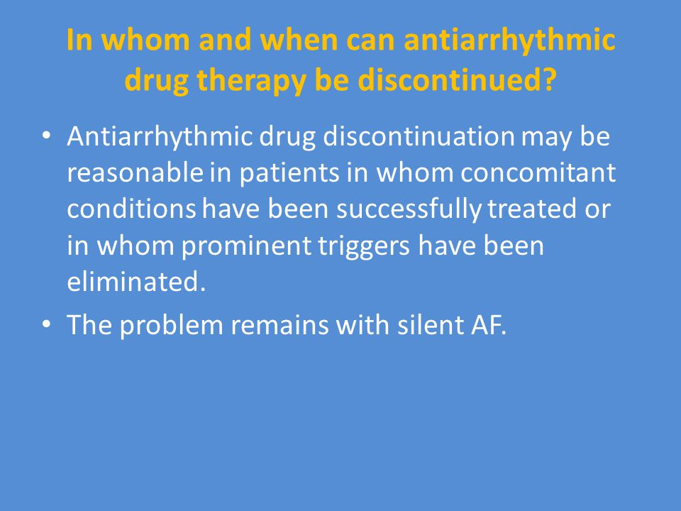 In whom and when can antiarrhythmic drug therapy be discontinued