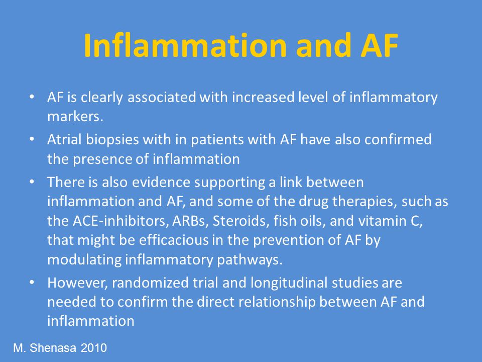 Inflammation and AF AF is clearly associated with increased level of inflammatory markers.