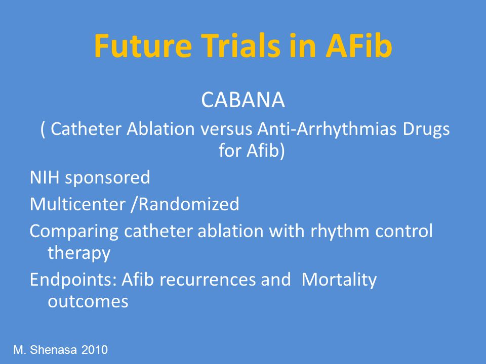 ( Catheter Ablation versus Anti-Arrhythmias Drugs for Afib)