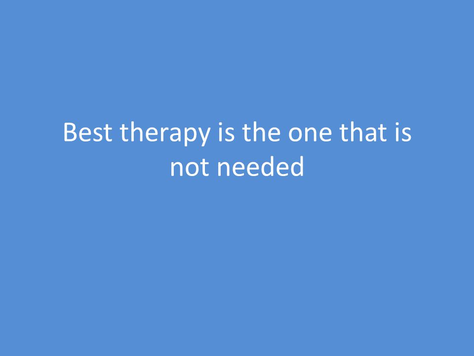 Best therapy is the one that is not needed