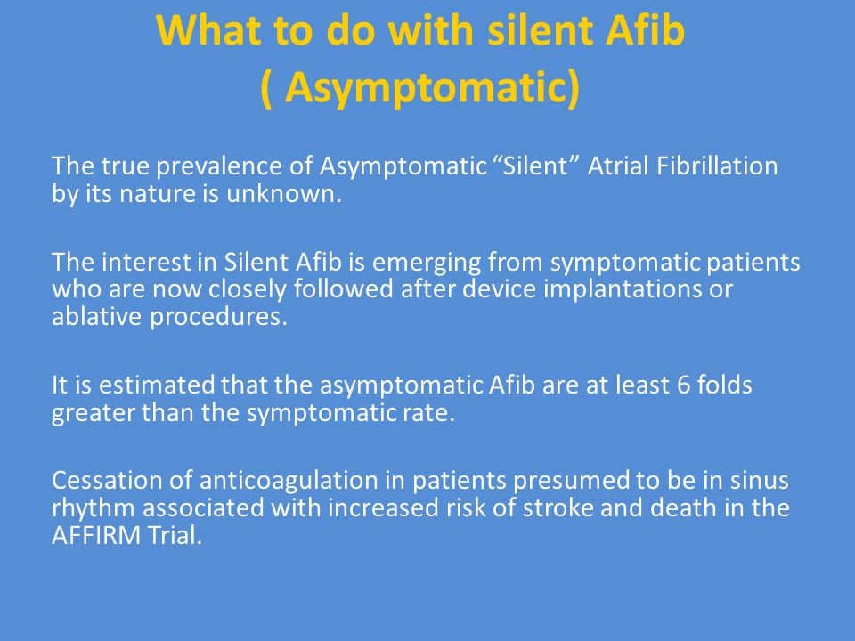 What to do with silent Afib ( Asymptomatic)