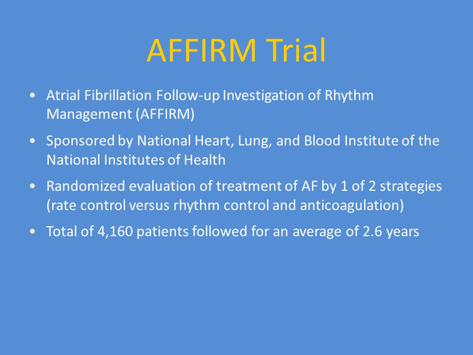 AFFIRM Trial Atrial Fibrillation Follow-up Investigation of Rhythm Management (AFFIRM)