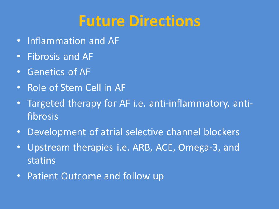 Future Directions Inflammation and AF Fibrosis and AF Genetics of AF