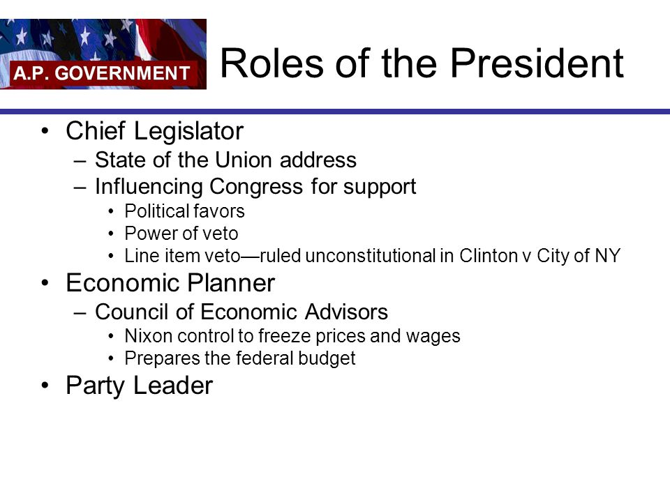 Roles of the President Chief Legislator Economic Planner Party Leader